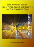 Scam Artists and Seniors: How to Protect Yourself and Those You Love From Investment Fraud